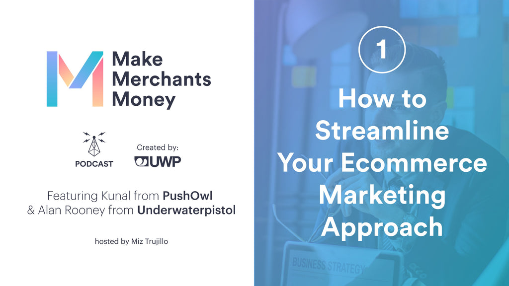Episode 1: How to Streamline Your Ecommerce Marketing Approach w/ PushOwl & UWP