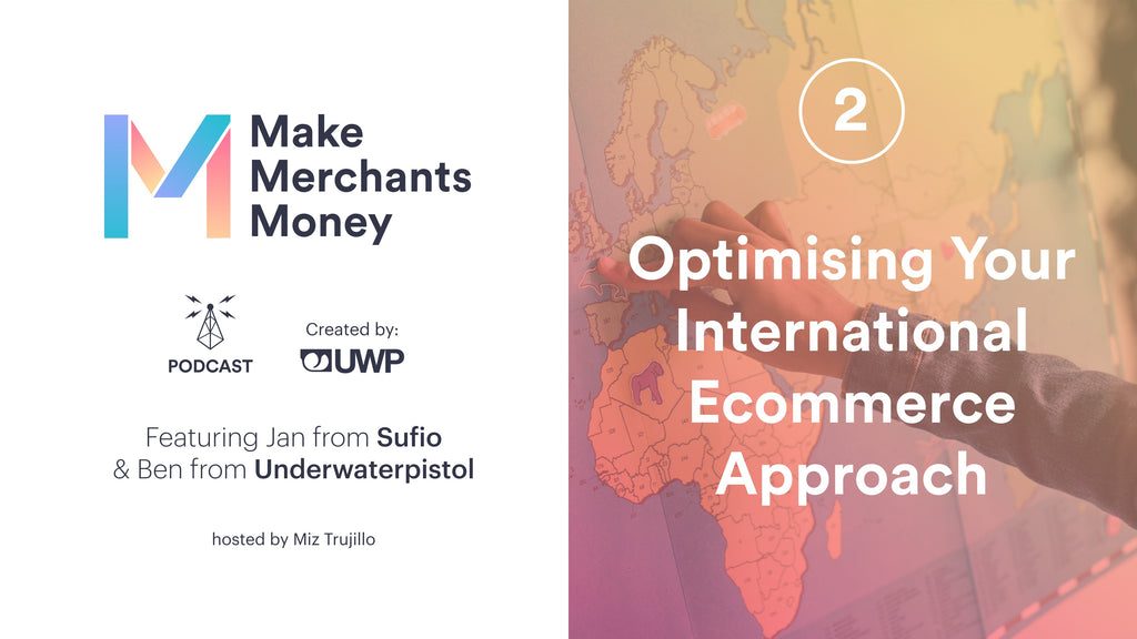 Episode 2: Optimising Your International Ecommerce Approach w/ Sufio & UWP