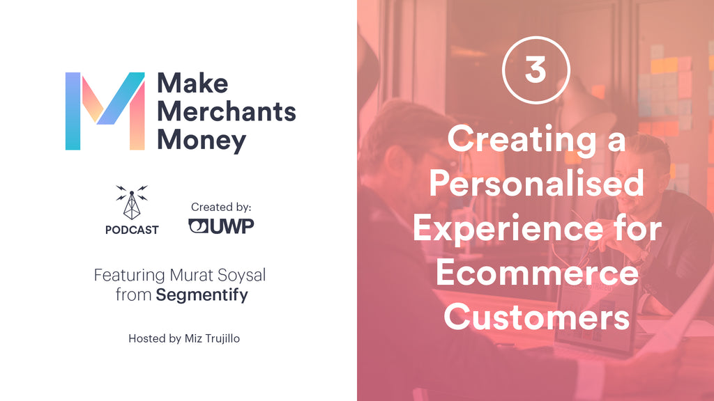 Episode 3: Creating a Personalised Experience for Ecommerce Customers w/ Murat from Segmentify