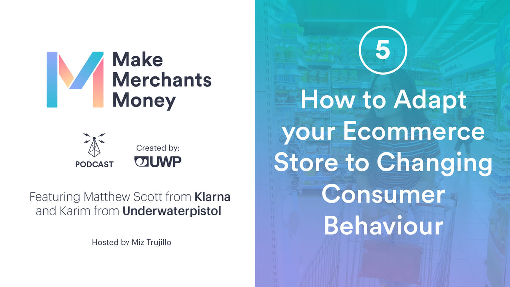 Episode 5: How to Adapt Your Ecommerce Store to Changing Consumer Behaviour w/ Matt from Klarna