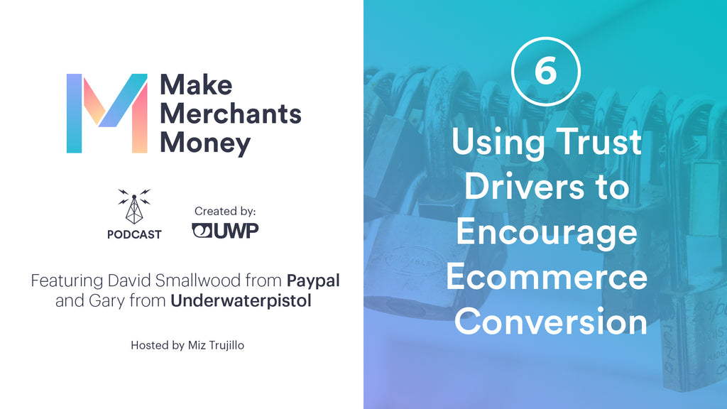 Episode 6: Using Trust Drivers to Encourage Ecommerce Conversion w/ Paypal's David Smallwood