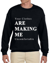 Your Clothes Are Making Me Uncomfortable Sweatshirt