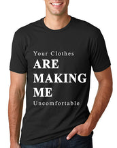 Your Clothes Are Making Me Uncomfortable T-Shirt
