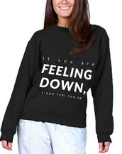 If You Are Feeling Down, I Can Feel You Up Sweatshirt
