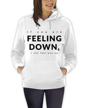 If You Are Feeling Down, I Can Feel You Up Hoodie