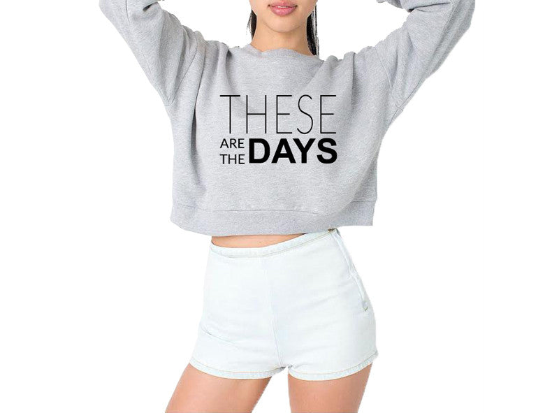 These Are The Days Crop Top Sweatshirt