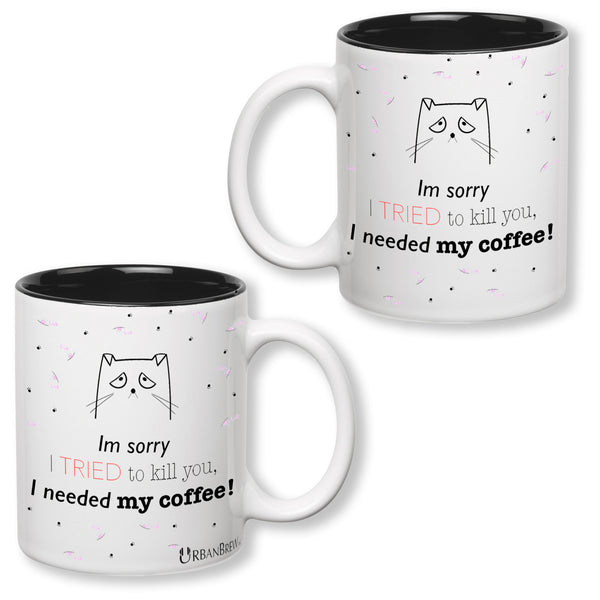 Urbe The Sad Cat Funny Mug - Im sorry I TRIED to kill you, I needed my coffee!