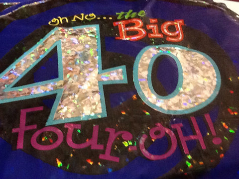 """ Oh No....the Big 40 four oh!"" Balloon"