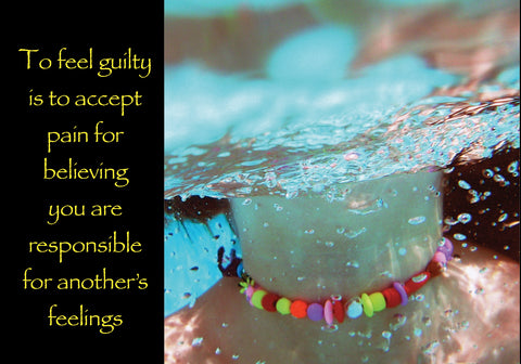 517  To feel guilty is to accept pain for believing you are responsible for another's feelings