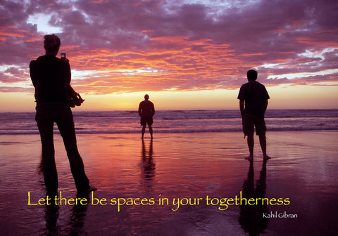 518 Let there be spaces in your togetherness