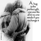 38 A hug is the perfect gift, one size fits all and no one minds if you exchange it