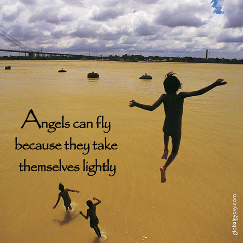 225 Angels can fly because they take themselves lightly