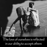 42 The love of ourselves is reflected in our ability to accept others