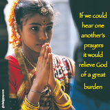 221 If we could hear one another's prayers it would relieve God of a great burden