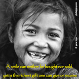 44 A smile can neither be bought nor sold, yet is the richest gift one can give or receive