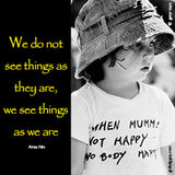 47  We do not see things as they are, we see things as we are