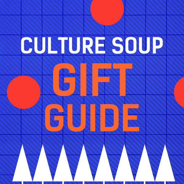 CULTURE SOUP GIFT GUIDE