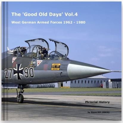 The 'Good Old Days' Vol.4 West German Armed Forces 1962 - 1980