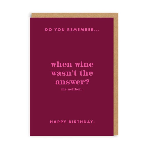 Do You Remember When Wine Wasn't The Answer Birthday Card
