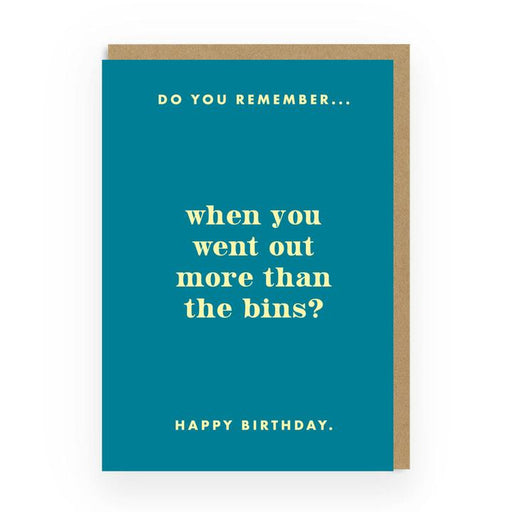 Do You Remember When We Went Out More Than The Bins Birthday Card