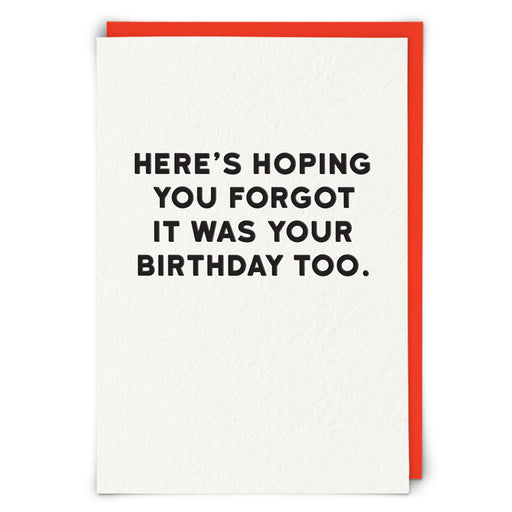 Here's Hoping You Forgot Your Birthday Card