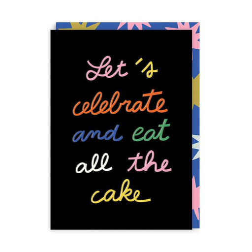 Let's Celebrate & Eat All The Cake Birthday Card