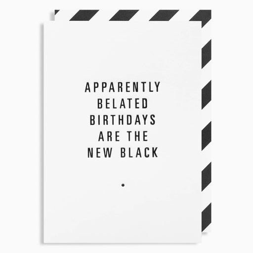 Apparently Belated Birthdays Are The New Black Card