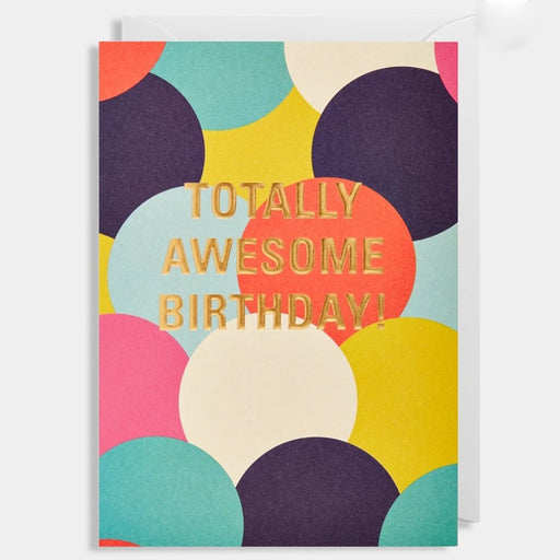 Totally Awesome Birthday! with coloured abstract circles design by Kelly Hyatt