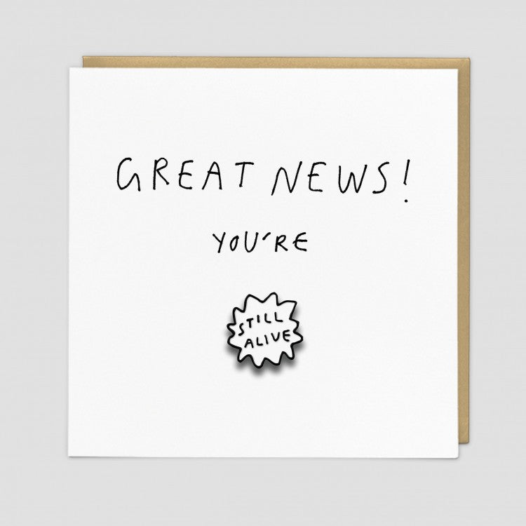 Great News! You're Still Alive Enamel Pin Card