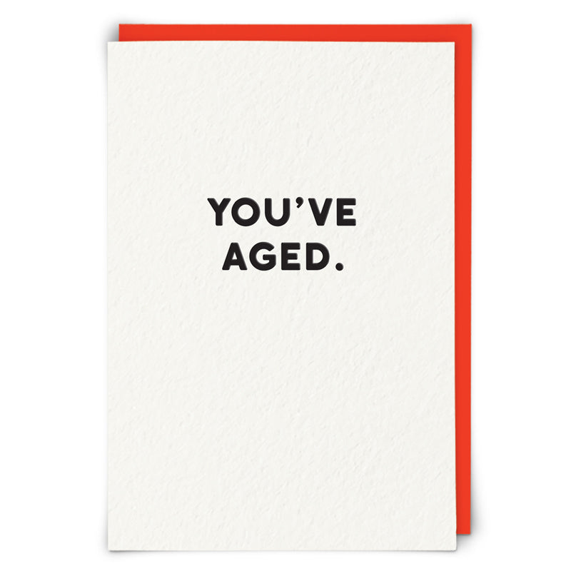 You've Aged Birthday Card