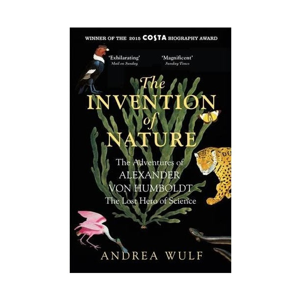 The Invention of Nature : Adventures of Alexander von Humboldt