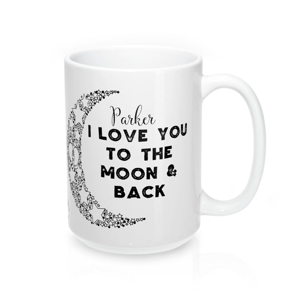 I Love you to the Moon & Back - Mug 15oz (Customize Me!)