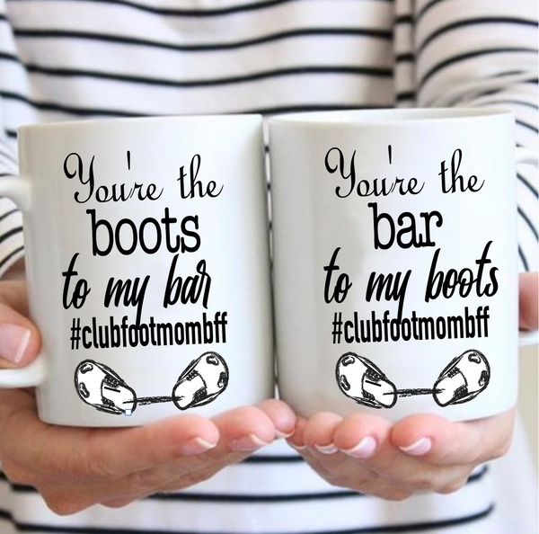You're the BOOTS to my Bar - Mug - Clubfootbffmom
