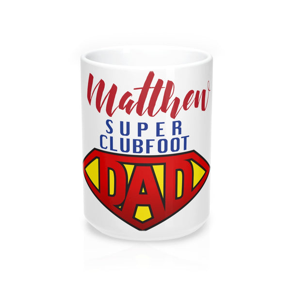 Super Clubfoot Dad | Mug 15oz  |   Customize Me!