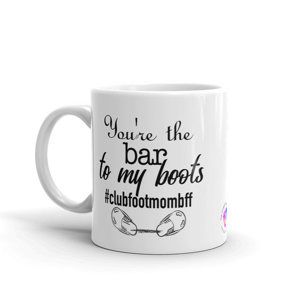 You're the BAR to my boots - Mug