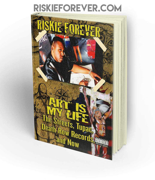 Art Is My Life - The Streets, Tupac, Death Row Records, and Now (hardback book by Riskie Forever)
