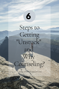 "6 Steps in Getting ""Unstuck"" and Why Counseling?"