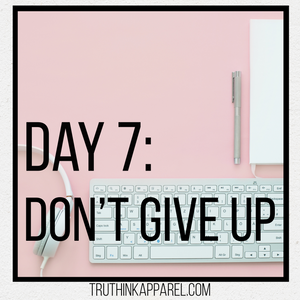 Day 7: Don't Give Up
