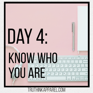 Day 4: Know Who You Are
