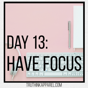 Day 13: Have Focus