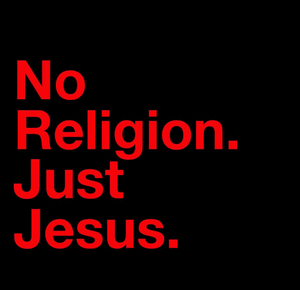 No Religion, Just Jesus