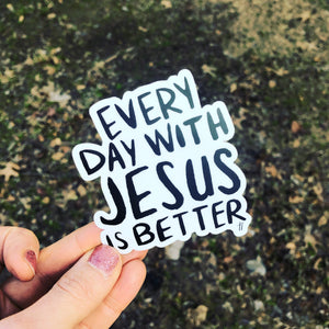 """Everyday with Jesus is Better"" -  Decal"