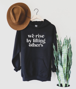 WE RISE BY LIFTING OTHERS SWEATSHIRT (SOLD OUT)