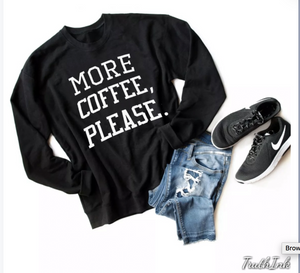 More Coffee Please Sweatshirt