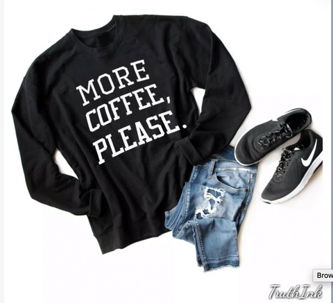 More Coffee Please - Sweatshirt