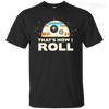 That's How I Roll Tee-Apparel-TEEPEAT