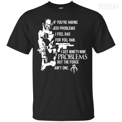 Problems But Force Aint Tee-Apparel-TEEPEAT