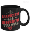 Real Men Are Born In December Mug