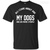 CustomCat Apparel Custom Ultra Cotton T-Shirt / Black / Small All I Care About Is My Dogs Tee