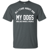 CustomCat Apparel Custom Ultra Cotton T-Shirt / Dark Heather / Small All I Care About Is My Dogs Tee